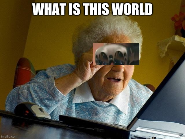 Grandma Finds The Internet Meme | WHAT IS THIS WORLD | image tagged in memes,grandma finds the internet | made w/ Imgflip meme maker