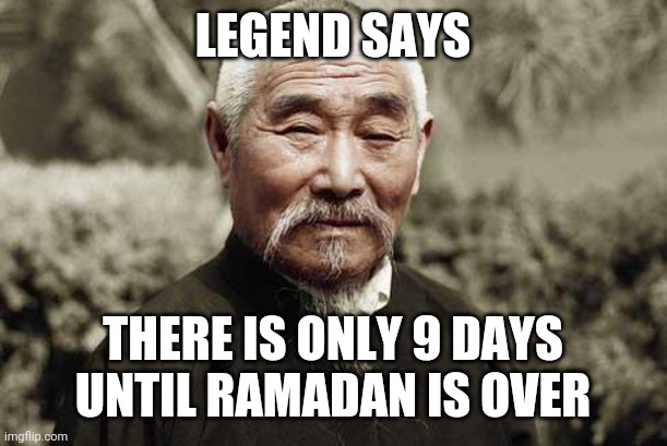 Wise man |  LEGEND SAYS; THERE IS ONLY 9 DAYS UNTIL RAMADAN IS OVER | image tagged in wise man | made w/ Imgflip meme maker