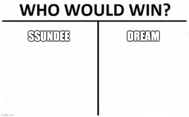 here is a real fight |  SSUNDEE; DREAM | image tagged in memes,who would win | made w/ Imgflip meme maker