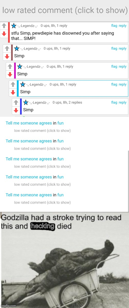 Wow. So much spam from Low Rated comment. | image tagged in low-rated comment imgflip,godzilla had a stroke clean text | made w/ Imgflip meme maker