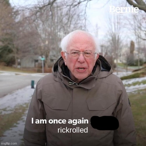 Bernie I Am Once Again Asking For Your Support Meme | rickrolled | image tagged in memes,bernie i am once again asking for your support | made w/ Imgflip meme maker