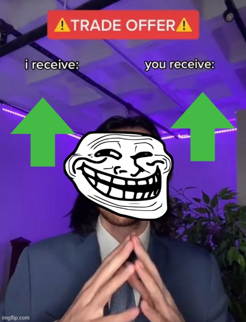 Trade Offer | image tagged in trade offer | made w/ Imgflip meme maker