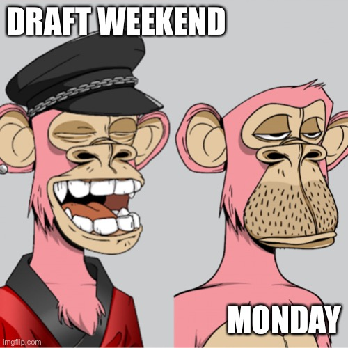 Draft weekend hangover |  DRAFT WEEKEND; MONDAY | image tagged in ape ha ha no | made w/ Imgflip meme maker
