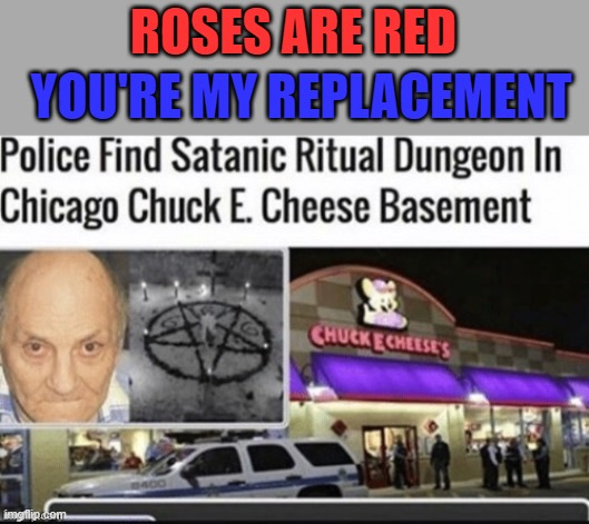 *wheeze* im almost dying from laughter |  ROSES ARE RED; YOU'RE MY REPLACEMENT | image tagged in memes,funny,lmao | made w/ Imgflip meme maker