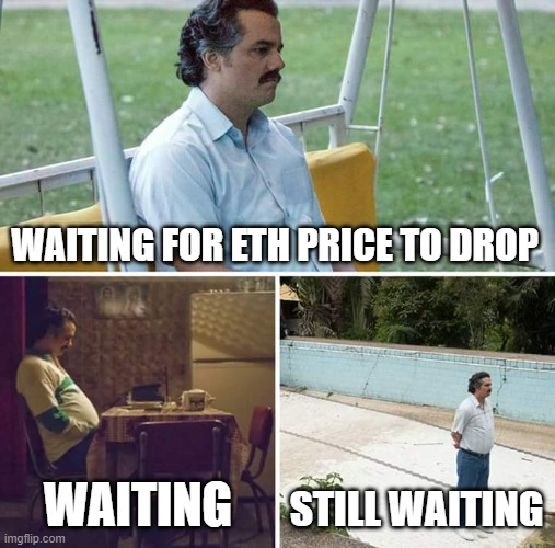 Waiting for Ethereum to drop like |  WAITING FOR ETH PRICE TO DROP; WAITING; STILL WAITING | image tagged in memes,sad pablo escobar | made w/ Imgflip meme maker