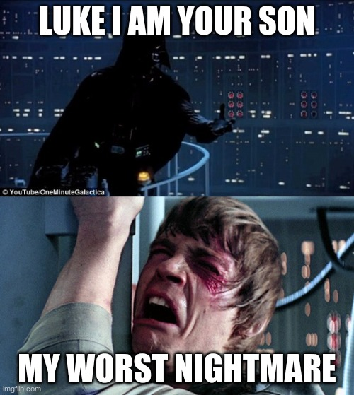 Lukes worst Nightmare |  LUKE I AM YOUR SON; MY WORST NIGHTMARE | image tagged in memes,funny | made w/ Imgflip meme maker