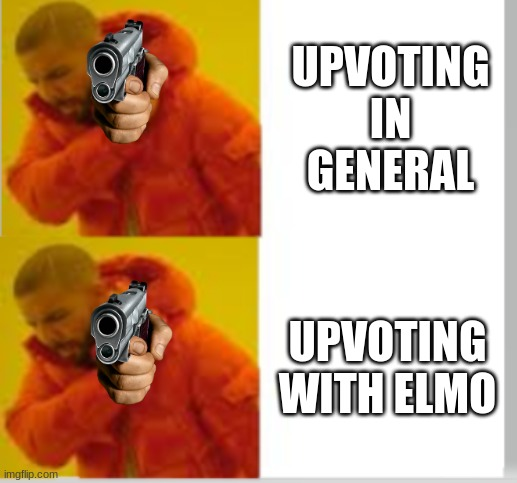 UPVOTING IN GENERAL UPVOTING WITH ELMO | image tagged in drake no no | made w/ Imgflip meme maker