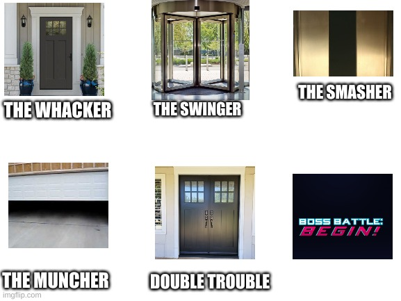 FINAL BATTLE: THE FIVE DOORS |  THE SWINGER; THE SMASHER; THE WHACKER; THE MUNCHER; DOUBLE TROUBLE | image tagged in blank white template | made w/ Imgflip meme maker