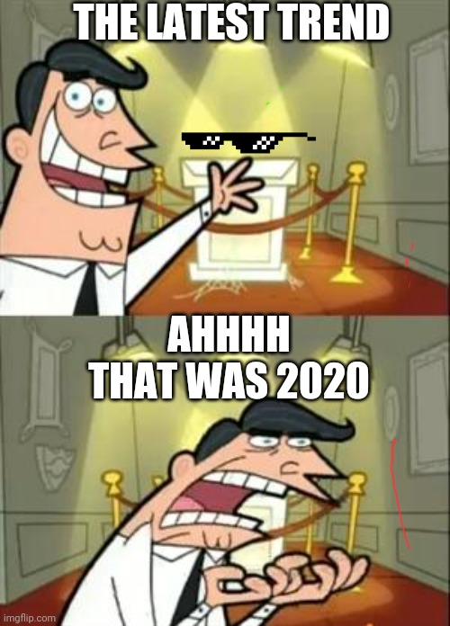 Want to be!!!!!! |  THE LATEST TREND; AHHHH THAT WAS 2020 | image tagged in memes,this is where i'd put my trophy if i had one,trends,trending,trending now,cool | made w/ Imgflip meme maker