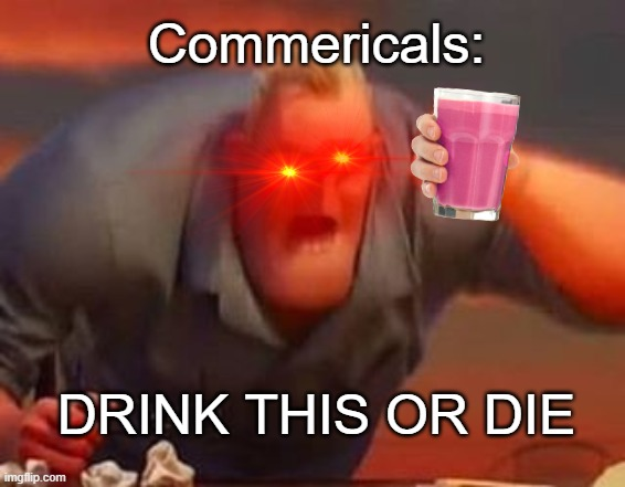 Commericals be like: |  Commericals:; DRINK THIS OR DIE | image tagged in the food is food meme,commercials,ads,straby milk,milk | made w/ Imgflip meme maker