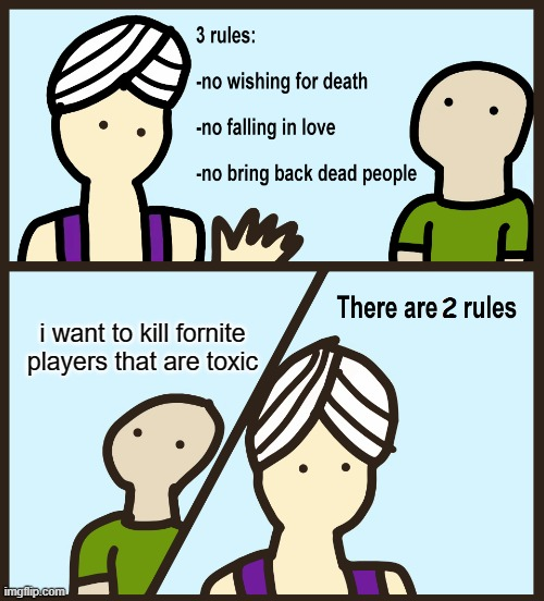 . |  i want to kill fornite players that are toxic | image tagged in genie 2 rules,fortnite meme,toxic,memes | made w/ Imgflip meme maker