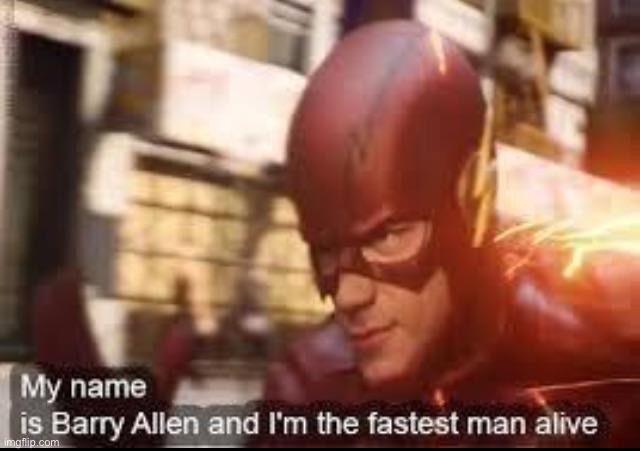 My name is barry allen and I'm the fastest man alive | image tagged in my name is barry allen and i'm the fastest man alive | made w/ Imgflip meme maker