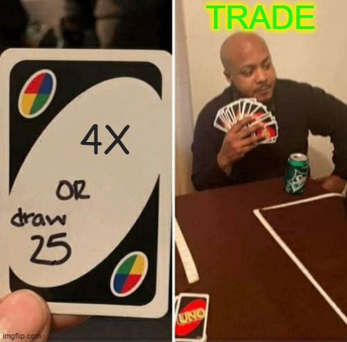 #TRADE4X |  TRADE; 4X | image tagged in memes,uno draw 25 cards | made w/ Imgflip meme maker