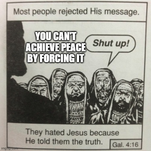 Life Lessons from Wubbzymon |  YOU CAN'T ACHIEVE PEACE BY FORCING IT | image tagged in they hated jesus because he told them the truth,wubbzy,wubbzymon | made w/ Imgflip meme maker