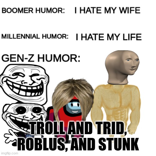 Name a more iconic team, I will wait |  TROLL AND TRID, ROBLUS, AND STUNK | image tagged in boomer humor millennial humor gen-z humor | made w/ Imgflip meme maker