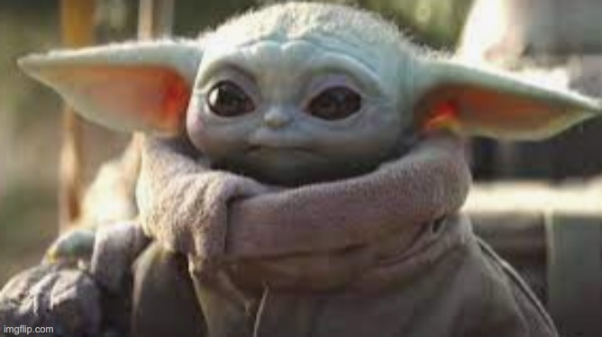 seeing if i can get front page with just baby yoda... attempt one | image tagged in baby yoda,cute,lol,so cute,baby,cute baby | made w/ Imgflip meme maker