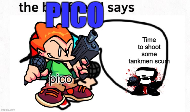 yefsh |  PICO; Time to shoot some tankmen scum; pico | image tagged in the boyfriend says | made w/ Imgflip meme maker