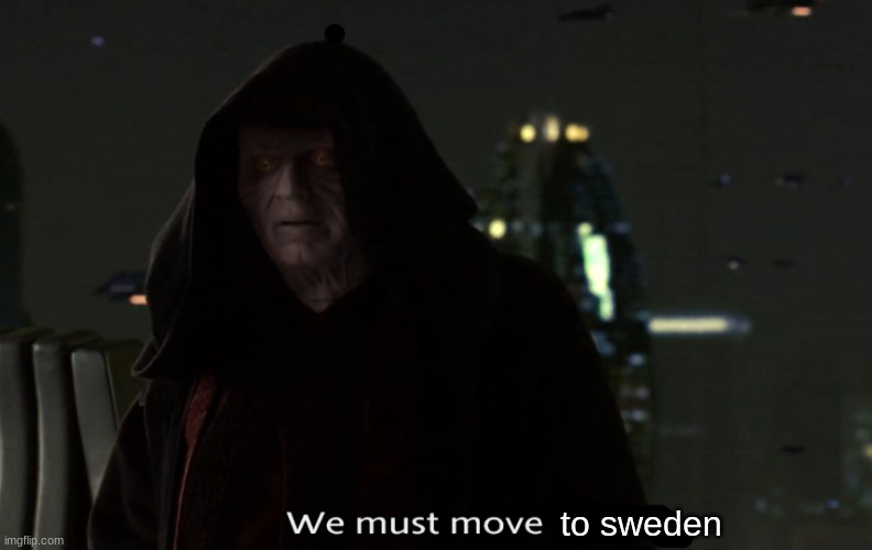 We must move quickly, star wars | to sweden | image tagged in we must move quickly star wars | made w/ Imgflip meme maker