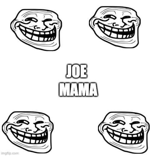 JOE MAMA | image tagged in memes,blank transparent square | made w/ Imgflip meme maker