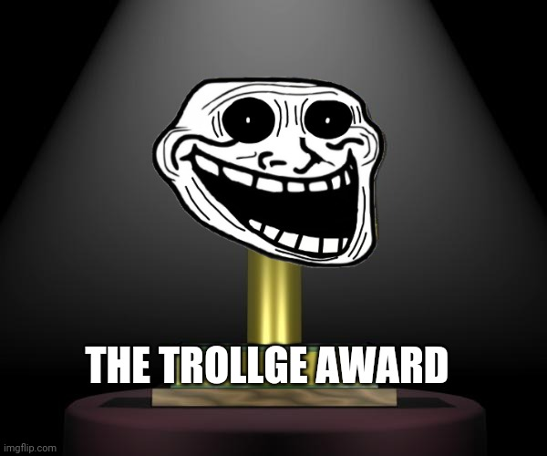 Trollge award |  THE TROLLGE AWARD | image tagged in trollge award | made w/ Imgflip meme maker