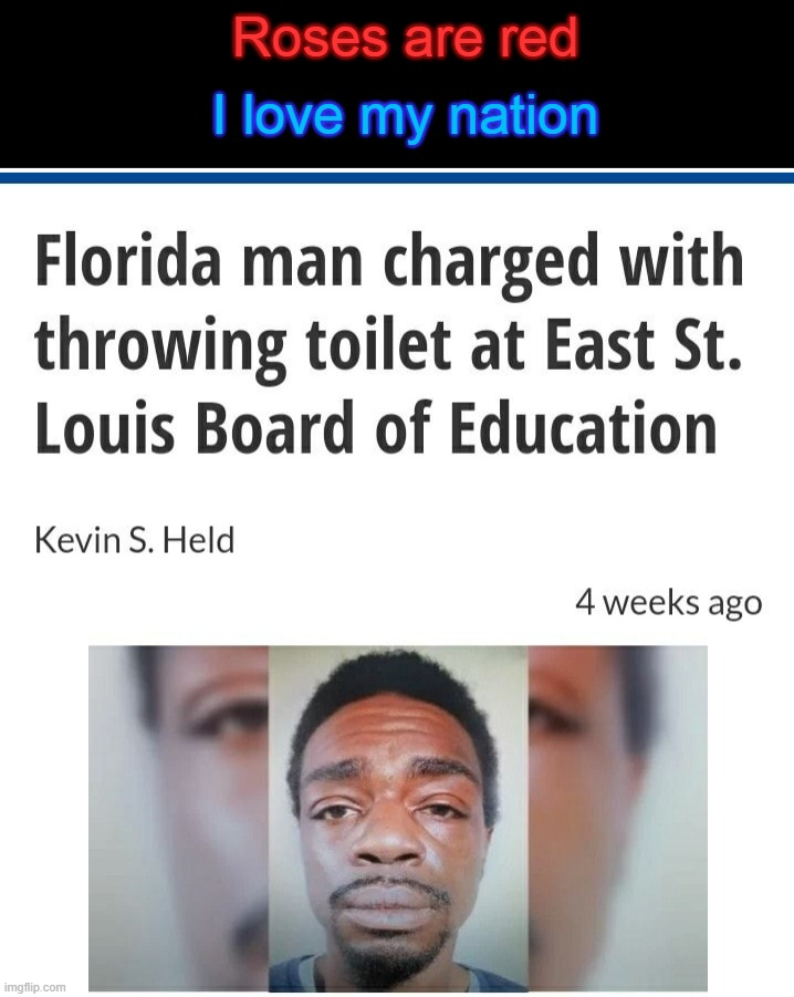 Roses are red; I love my nation | image tagged in florida man | made w/ Imgflip meme maker