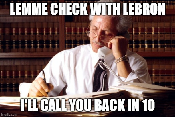 LEMME CHECK WITH LEBRON I'LL CALL YOU BACK IN 10 | made w/ Imgflip meme maker