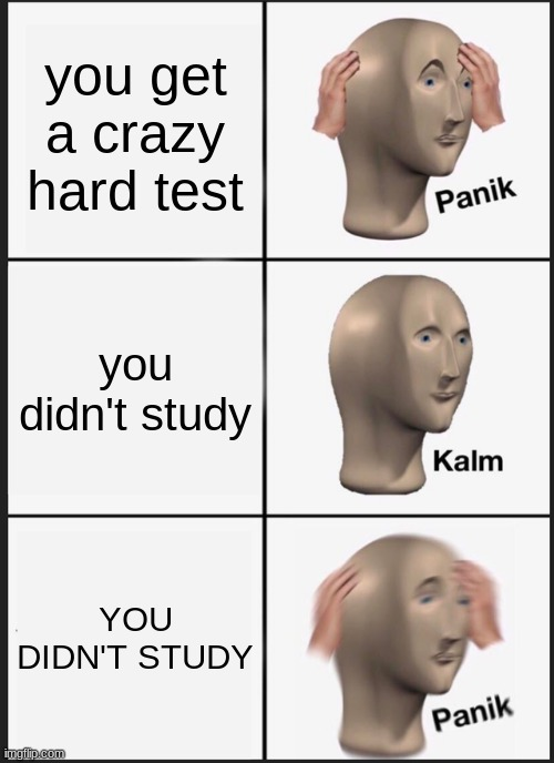 Panik Kalm Panik Meme |  you get a crazy hard test; you didn't study; YOU DIDN'T STUDY | image tagged in memes,panik kalm panik,funny memes,so true memes,stonks,stonks panic calm panic | made w/ Imgflip meme maker