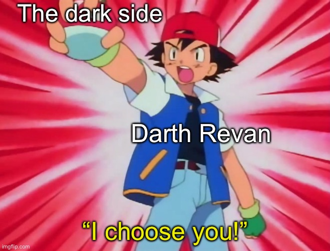 "Revan never fell to the dark side of the force, he chose it like a tool you'd use |  The dark side; Darth Revan; ""I choose you!"" 