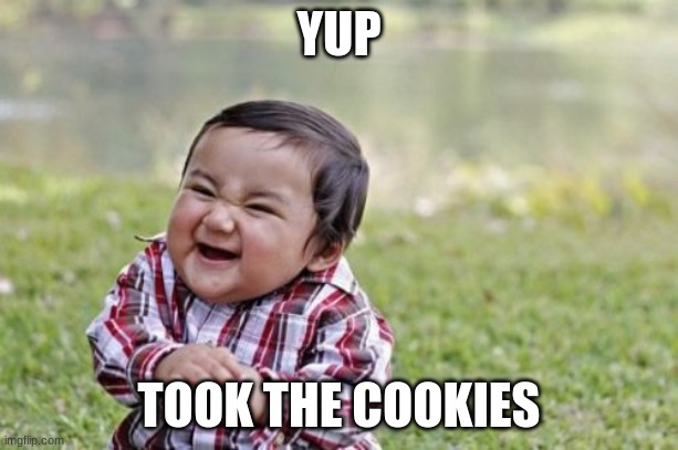 Evil Toddler Meme |  YUP; TOOK THE COOKIES | image tagged in memes,evil toddler | made w/ Imgflip meme maker