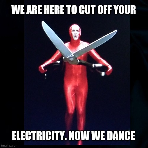 Man Running Dance |  WE ARE HERE TO CUT OFF YOUR; ELECTRICITY. NOW WE DANCE | image tagged in dance,electricity,electric company,running with scissors,funny,weird guy | made w/ Imgflip meme maker