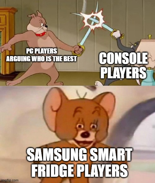 Dont upvote beg |  PC PLAYERS ARGUING WHO IS THE BEST; CONSOLE PLAYERS; SAMSUNG SMART FRIDGE PLAYERS | image tagged in tom and jerry swordfight | made w/ Imgflip meme maker