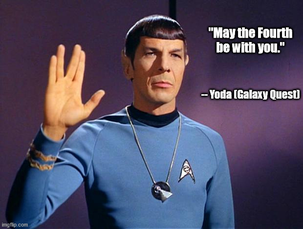 "May 4th Yoda |  ""May the Fourth be with you.""; -- Yoda (Galaxy Quest) 