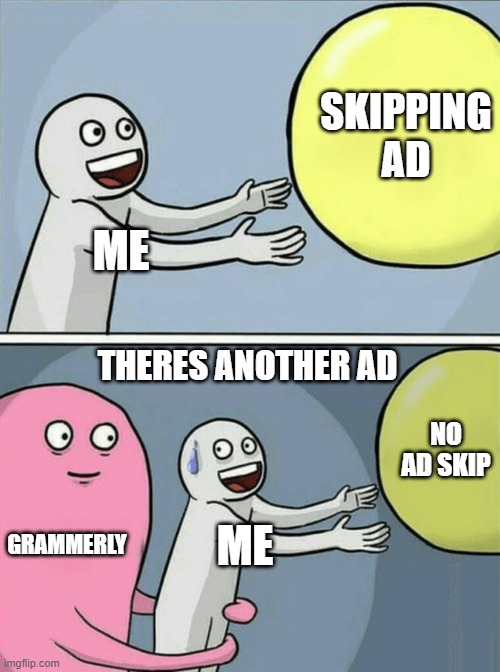 Running Away Balloon Meme |  SKIPPING AD; ME; THERES ANOTHER AD; NO AD SKIP; GRAMMERLY; ME | image tagged in memes,running away balloon | made w/ Imgflip meme maker