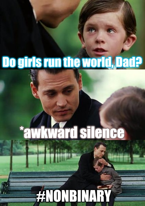 LGBT queue |  Do girls run the world, Dad? *awkward silence; #NONBINARY | image tagged in memes,finding neverland | made w/ Imgflip meme maker