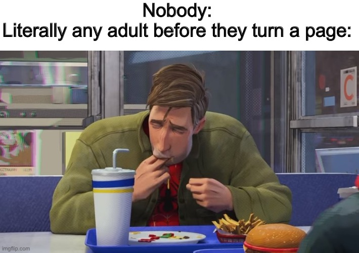 Nobody: Literally any adult before they turn a page: | image tagged in spiderman eating,memes,relatable,funny | made w/ Imgflip meme maker