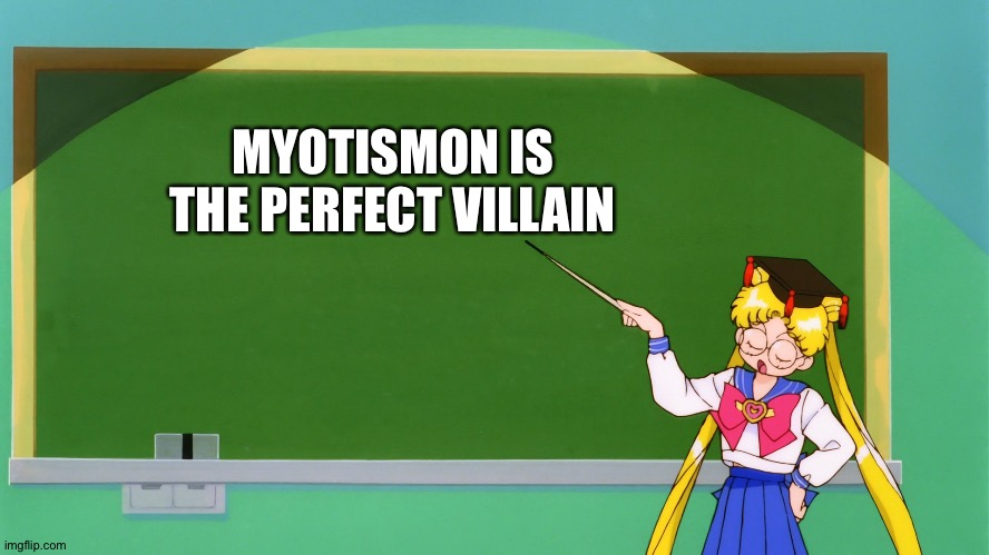 MYOTISMON IS THE PERFECT VILLAIN | image tagged in sailor moon chalkboard | made w/ Imgflip meme maker
