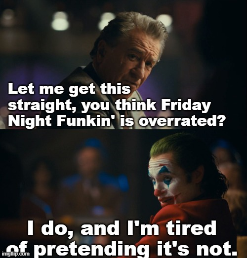 This gonna get me cancelled but I don't care. |  Let me get this straight, you think Friday Night Funkin' is overrated? I do, and I'm tired of pretending it's not. | image tagged in let me get this straight murray,memes,joker | made w/ Imgflip meme maker