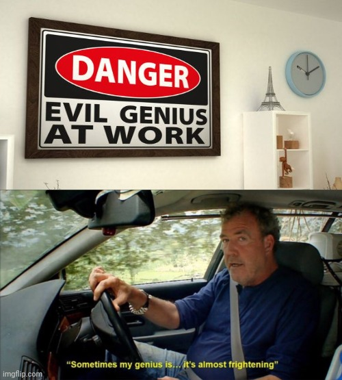 Danger: Evil Genius At Work | image tagged in sometimes my genius is it's almost frightening,evil,genius,funny,memes,meme | made w/ Imgflip meme maker