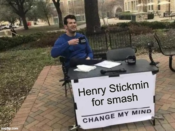 Change My Mind Meme |  Henry Stickmin for smash | image tagged in memes,change my mind | made w/ Imgflip meme maker