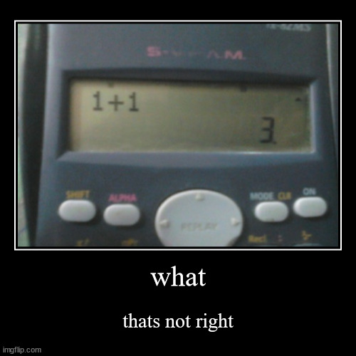 Calculator... I think? | what | thats not right | image tagged in funny,demotivationals,calculator | made w/ Imgflip demotivational maker