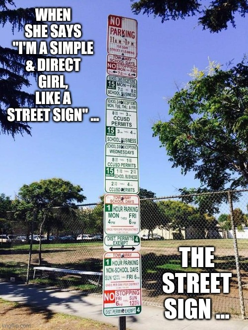 "Women |  WHEN SHE SAYS ""I'M A SIMPLE & DIRECT GIRL, LIKE A STREET SIGN"" ... THE STREET SIGN ... 