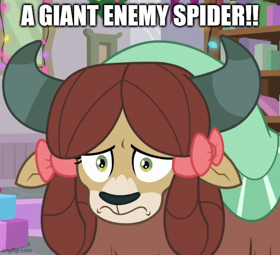 Feared Yona (MLP) | A GIANT ENEMY SPIDER!! | image tagged in feared yona mlp | made w/ Imgflip meme maker
