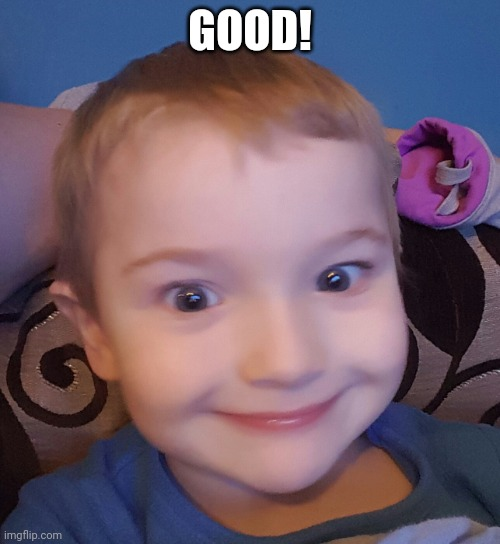 Evil genius kid | GOOD! | image tagged in evil genius kid | made w/ Imgflip meme maker