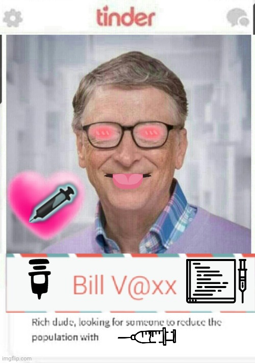 Bill Vaxx on Tinder | image tagged in bill gates | made w/ Imgflip meme maker