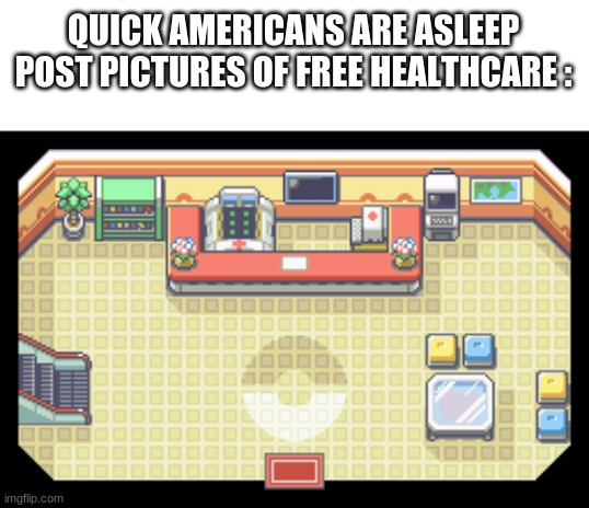 Free health care |  QUICK AMERICANS ARE ASLEEP POST PICTURES OF FREE HEALTHCARE : | image tagged in memes,funny | made w/ Imgflip meme maker