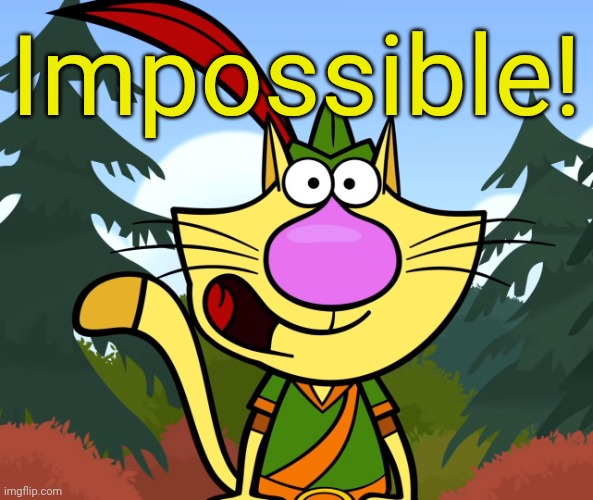 No Way!! (Nature Cat) | Impossible! | image tagged in no way nature cat | made w/ Imgflip meme maker