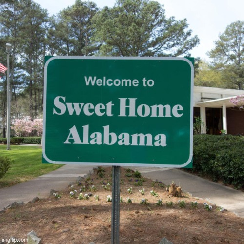 image tagged in welcome to sweet home alabama | made w/ Imgflip meme maker