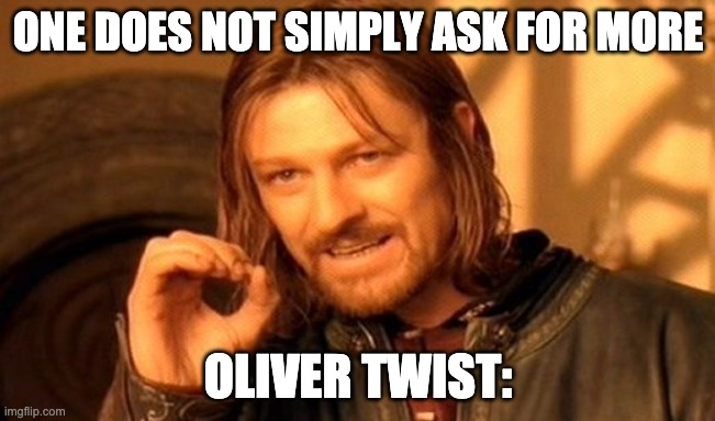 Oliver Twist: |  ONE DOES NOT SIMPLY ASK FOR MORE; OLIVER TWIST: | image tagged in memes,one does not simply,oliver twist please sir | made w/ Imgflip meme maker