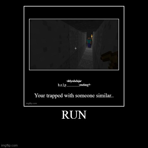RUN | | image tagged in funny,demotivationals | made w/ Imgflip demotivational maker