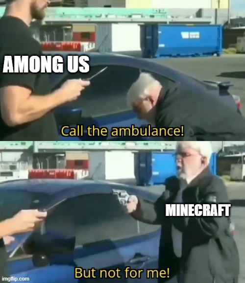 Call an ambulance but not for me |  AMONG US; MINECRAFT | image tagged in call an ambulance but not for me | made w/ Imgflip meme maker